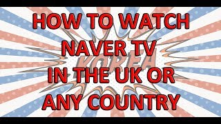 How to watch Naver TV in the UK and any other country screenshot 3