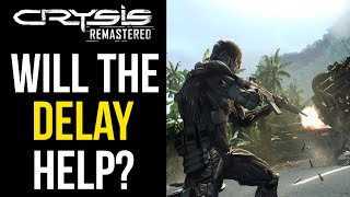 Crysis Remastered - Will The Delay ACTUALLY HELP?
