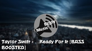 Taylor Swift - …Ready For It [BASS BOOSTED]