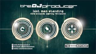 The DJ Producer - Last Man Standing (The Outside Agency Revision)