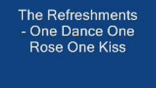 Watch Refreshments One Dance One Rose One Kiss video