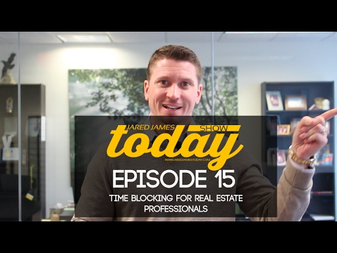 Time Blocking for Real Estate Professionals | #JaredJamesTodayShow| 015