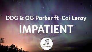DDG, OG Parker - Impatient (Lyrics) ft. Coi Leray
