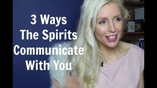 3 Ways The Spirits Communicate With You