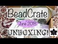 "June 2018 BeadCrate ""Collector"" Jewelry Making Box - Subscription Unboxing!"