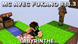 MC avec Fukano #13.3 : Labyrinthe...