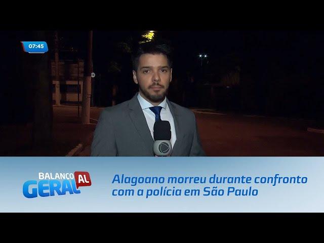 Alagoano morreu durante confronto com a polícia em São Paulo