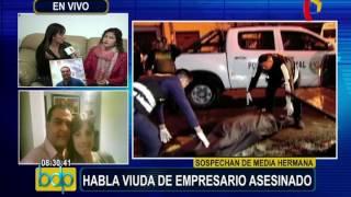 Viuda de empresario asesinado sospecha de media hermana y pide que sea citada por autoridades