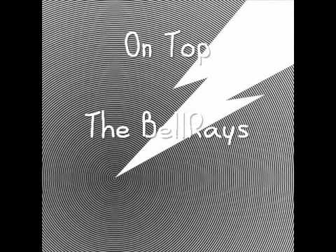 The BellRays - On Top