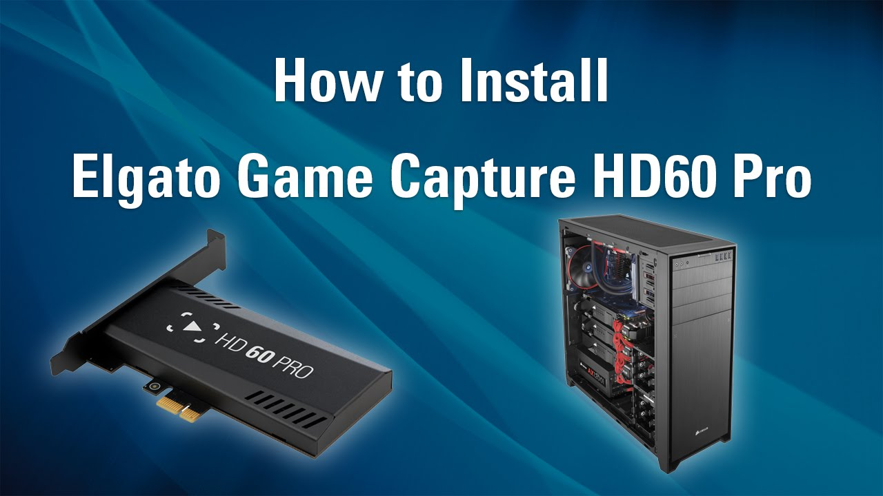 elgato game capture hd60 pro how to install youtube