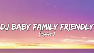 DJ BABY FAMILY FRIENDLY - CLEAN BANDIT (LIRIK)
