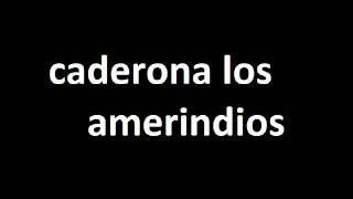 Caderona Los Amerindios