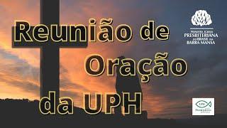 REUNIÃO DE ORAÇÃO UPH   11 10 21