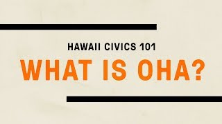 Hawaii Civics 101: What Is The Office of Hawaiian Affairs?