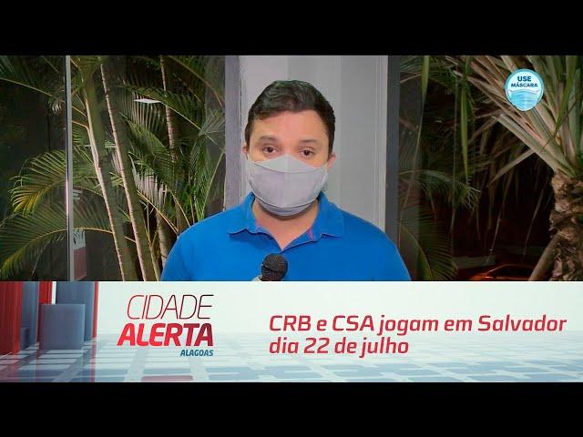 Copa do Nordeste: CRB e CSA jogam em Salvador dia 22 de julho