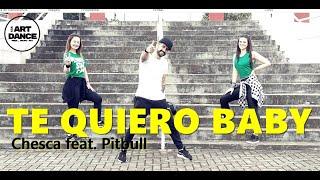 TE QUIERO BABY  (I Love Baby) -  Chesca, Pitbull - Zumba - Reggaeton l Coreografia l Cia Art Dance
