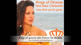 Kings of Groove feat Jessi Colasante - now that you gone ( Tuccillo remix )