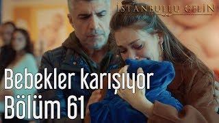 Gambar cover İstanbullu Gelin 61. Bölüm - Bebekler Karışıyor