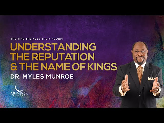 Understanding The Reputation and The Name of Kings | Dr. Myles Munroe
