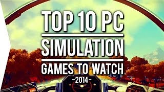 Top 10 PC ►SIMULATION◄ Games to Watch in 2014!