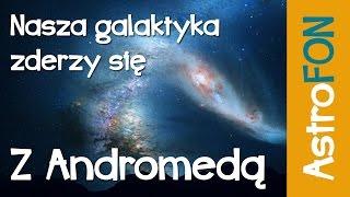 Nasza galaktyka zderzy się z Andromedą - Astrofon