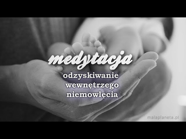 Medytacja - odzyskiwanie wewnętrznego dziecka (niemowle)