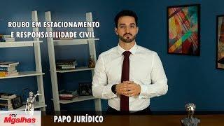 Papo Jurídico - Roubo em estacionamento e responsabilidade civil