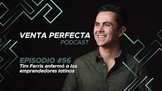 EP #56 Tim Ferris enfermó a los emprendedores latinos.