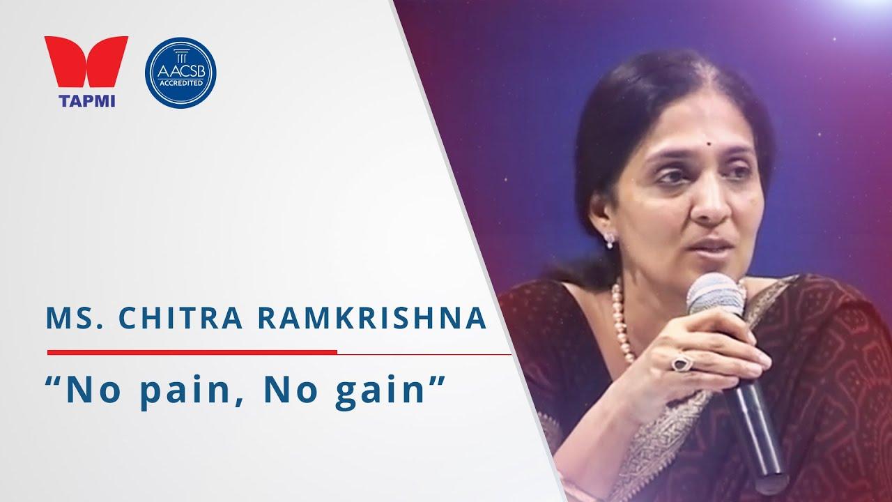 'No pain No gain' - Ms. Chitra Ramkrishna