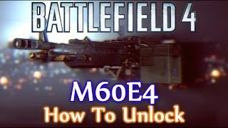 Battlefield 4 How to Unlock M60E4 & Control The Recoil (BF4 M60 Assignment Unlock PC/PS4/Xbox)
