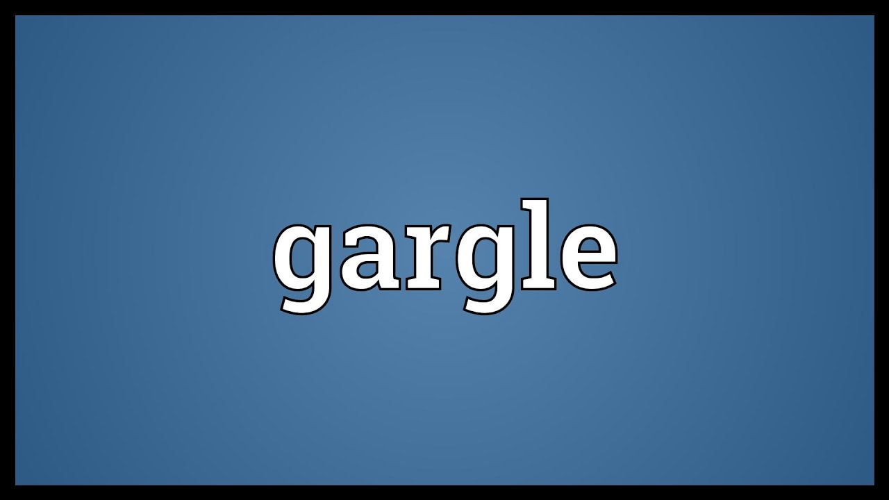 How do you spell gargle