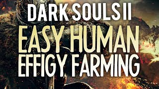 Easy Human Effigies - Dark Souls II Tips!