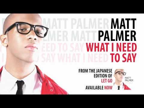 Matt Palmer - What I Need To Say (Let Go Bonus Track)
