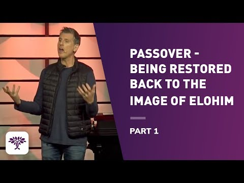 Passover - Being Restored Back to the Image of Elohim • Part 1