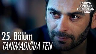 Tanımadığım Ten - Eşkıya Dünyaya Hükümdar Olmaz 25. Bölüm - atv Video