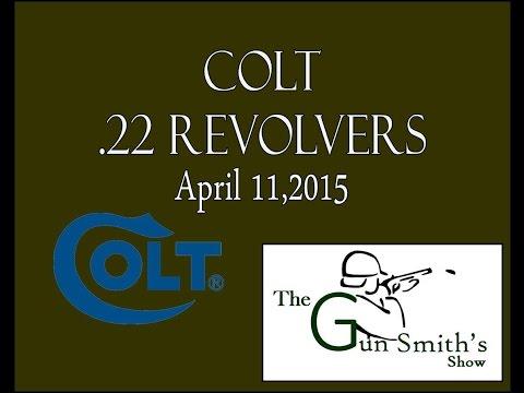 The Gun Smith's Show - April 11, 2015 - Colt .22 Caliber Revolvers