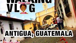 #WalkingVlog Antigua Guatemala @TonyaTko Traveling Central America: Guatemala