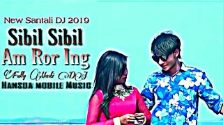 Sibil_Sibil_Am_Ror_ing||New SaNtali DJ 2019||Hansda Mobile Music