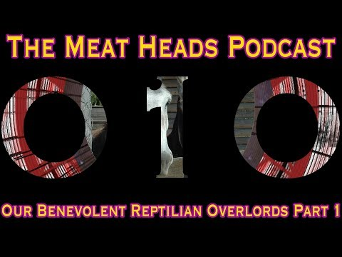 010.1: Our Benevolent Reptilian Overlords Part 1