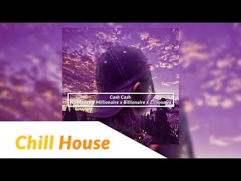 [Chill House] Cash Cash - No Money x Millionaire x Billionaire x Zillionaire