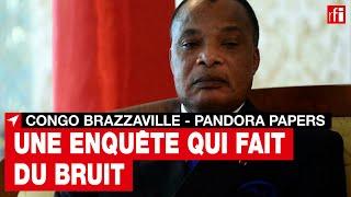 Congo-Brazza: l'enquête sur les Pandora Papers agite la société civile et le monde politique • RFI