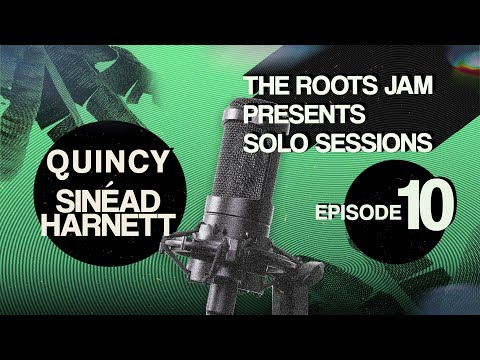 The Roots Jam Presents Solo Sessions – Episode 10: Quincy & Sinéad Harnett
