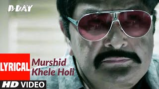 Murshid Khele Holi Lyrical | D Day | Rishi Kapoor, Irrfan Khan, Arjun Rampal | Shankar, Ehsaan,Loy