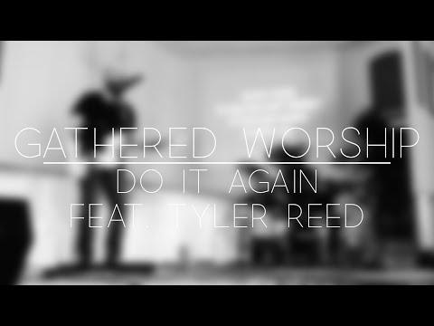Do It Again Performed By Gathered Worship (feat. Tyler Reed)