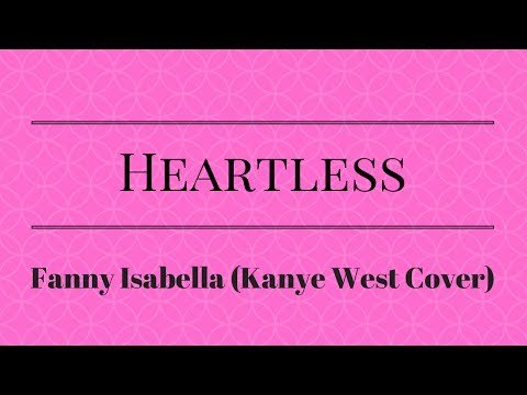 Heartless - Kanye West (Fanny Isabella Cover) Lyrics