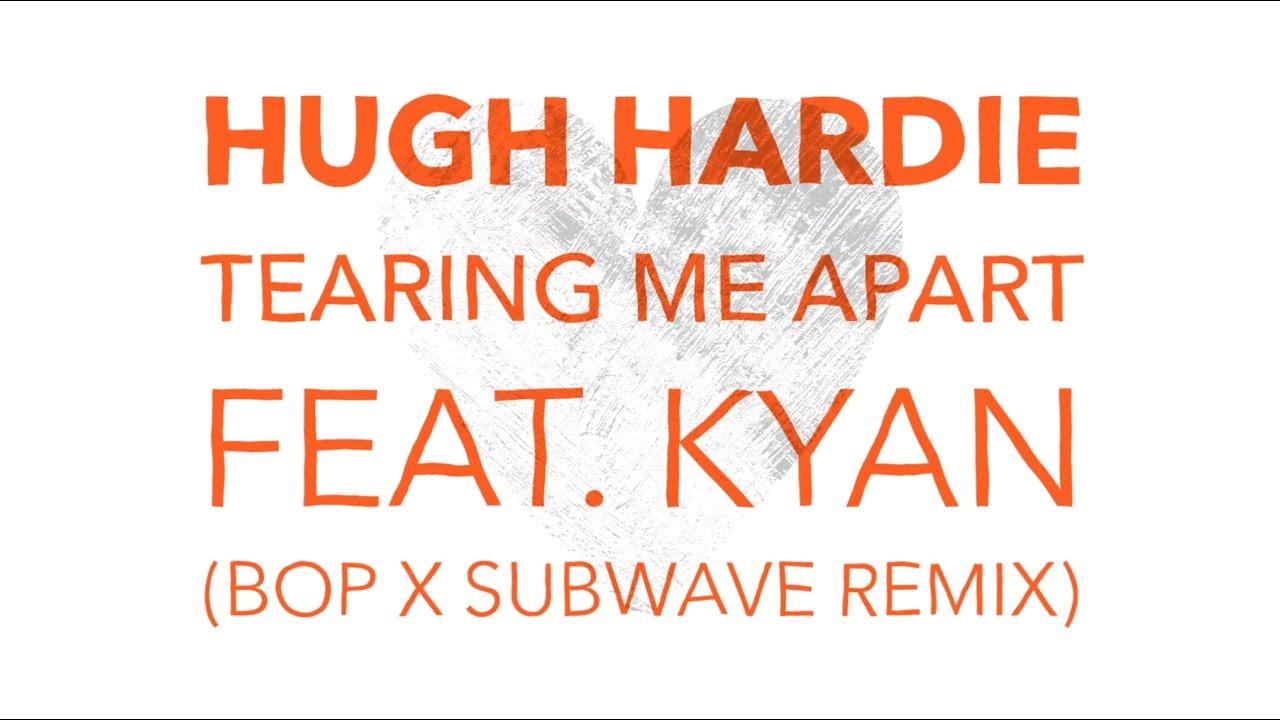 Hugh Hardie - Tearing Me Apart (feat. Kyan) (Bop x Subwave Remix)