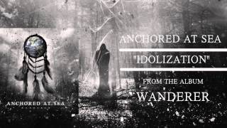 """Idolization""-Anchored At Sea"