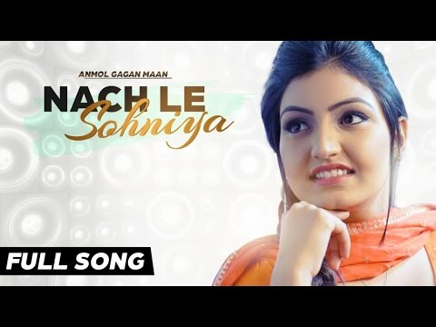 Anmol Gagan Maan - Nach Le Sohnya | Anmol Gagan Maan | Latest ...