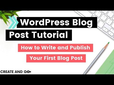 WordPress Blog Post Tutorial (Publishing Your First WordPress Blog Post and Beyond)