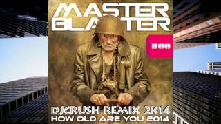 Master Blaster - How Old Are You DJCrush Remix 2K14